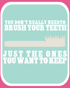 Brush Yo' Teeth